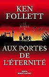 Le siècle, Tome 3 - Aux portes de l'éternité - Robert Laffont - 25/09/2014