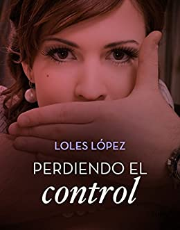 Perdiendo el control (Volumen independiente) (Spanish Edition) by [Lopez, Loles]