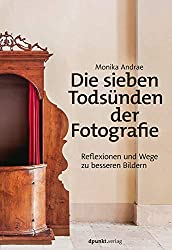 Die sieben Todsünden der Fotografie: Reflexionen und Wege zu besseren Bildern