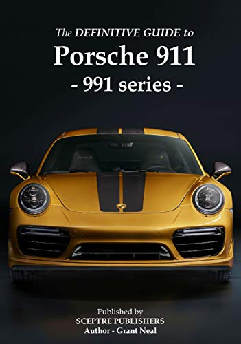 The Definitive Guide to Porsche 991 series 911: Everything you need to know about the Porsche 911 - 991 series (all models - gen1 & gen2) (English Edition)
