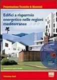 Edifici a risparmio energetico nelle regioni mediterranee. Con CD-ROM