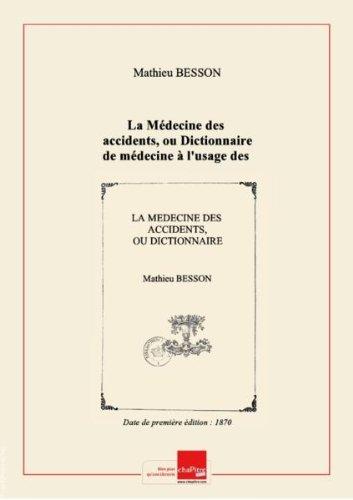 La Médecine des accidents, ou Dictionnaire de médecine à l'usage des gens du monde... suivi d'un précis de pharmacologie, par M. Besson... [Edition de 1870]