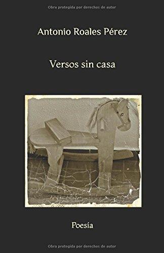 Versos sin casa: Poesía por Antonio Roales Pérez