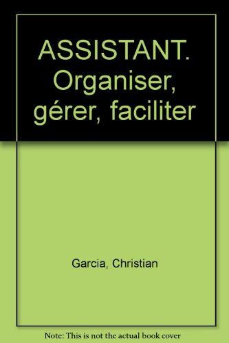 ASSISTANT. Organiser, gérer, faciliter