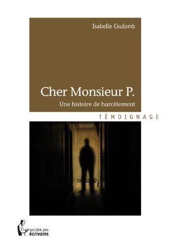 Cher Monsieur P.: Une histoire de harcèlement par Isabelle Coulomb