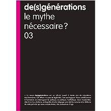 De(s)générations n°3 : le mythe nécessaire ?