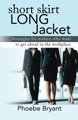 Short Skirt Long Jacket: Strategies for Women Who Want to Get Ahead in the Workplace