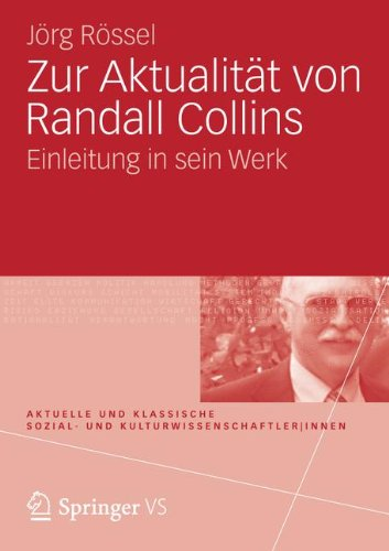 Zur Aktualität von Randall Collins: Einleitung in sein Werk (Aktuelle und klassische Sozial- und Kulturwissenschaftler innen)