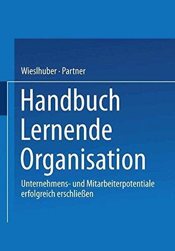 Handbuch Lernende Organisation: Unternehmens- und Mitarbeiterpotentiale erfolgreich erschließen