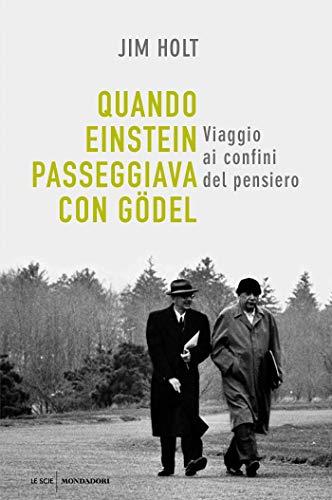 Quando Einstein passeggiava con Gödel: