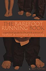 The Barefoot Running Book First Edition: A Practical Guide to the Art and Science of Barefoot and Minimalist Shoe Running First edition by Jason Robillard (2010) Paperback