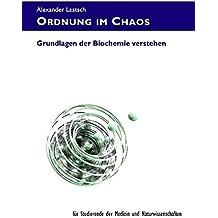 Ordnung im Chaos: Grundlagen der Biochemie verstehen – für Studierende der Medizin und Naturwissenschaften