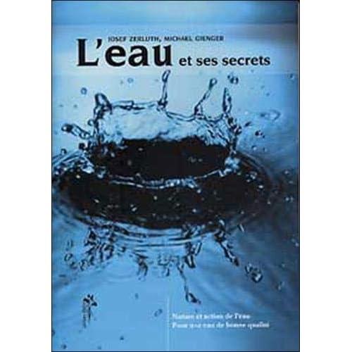 L'eau et ses secrets : Nature et action de l'eau, pour une eau de qualité
