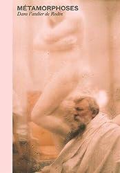 Métamorphoses : Dans l'atelier de Rodin