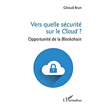 Vers quelle sécurité sur le Cloud ?: Opportunité de la Blockchain