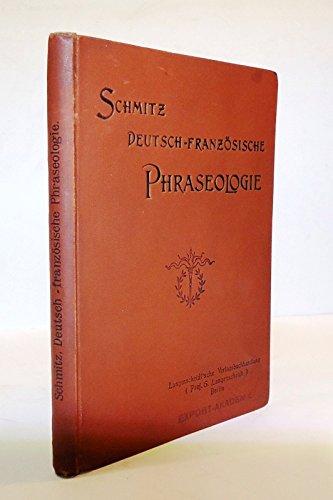 Deutsch-Französische Phraseologie in systematischer Ordnung nebst einem Vocabulaire Systematique. Ein Übungsbuch für Jedermann. 13. Aufl.