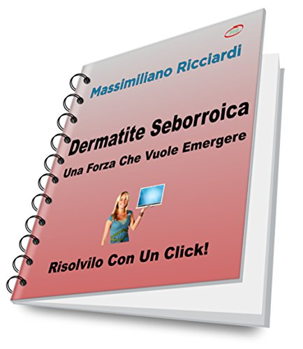 Dermatite Seborroica: Una Forza Che Vuole Emergere (Risolvilo con un Click Vol. 13)