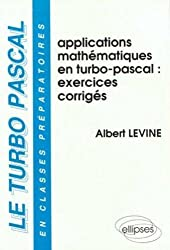 LE TURBO PASCAL. Tome 4, Applications mathématiques en Turbo Pascal, exercices commentés