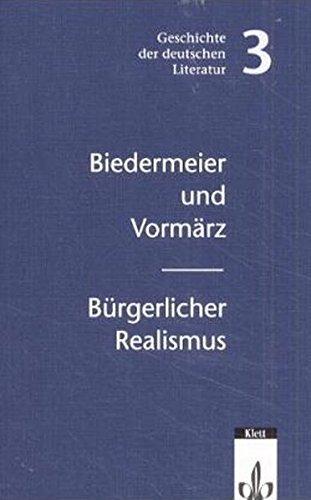 Biedermeier und Vormärz/Bürgerlicher Realismus: Klasse 10-13 (Geschichte der deutschen Literatur)