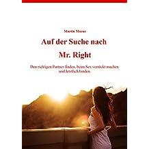 Auf der Suche nach Mr.Right: Den richtigen Partner finden, beim Sex verrückt machen und letztlich binden.