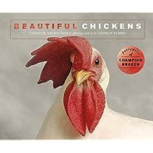 Beautiful Chickens: Portraits of champion breeds (Beautiful Animals)