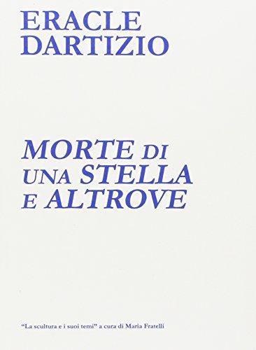 Morte di una stella e altrove. Catalogo della mostra (Milano, 12-24 gennaio 2016). Ediz. illustrata (La scultura e i suoi temi) por Eracle Dartizio