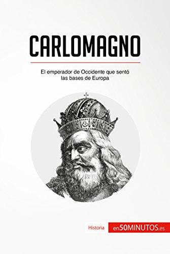 Carlomagno: El emperador de Occidente que sentó las bases de Europa (Historia) por 50Minutos.es