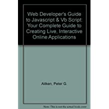 Web Developer's Guide to Javascript & Vb Script: Your Complete Guide to Creating Live, Interactive Online Applications