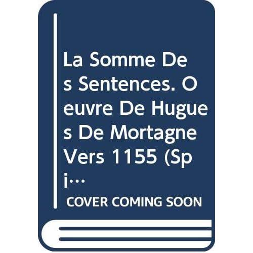 La Somme Des Sentences. Oeuvre De Hugues De Mortagne Vers 1155