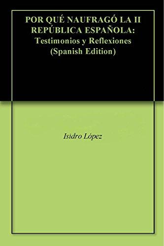 POR QUÉ NAUFRAGÓ LA II REPÚBLICA ESPAÑOLA: Testimonios y Reflexiones (Spanish Edition)