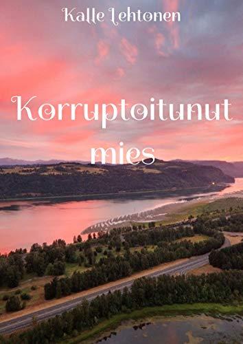 Korruptoitunut mies (Finnish Edition) por Kalle Lehtonen