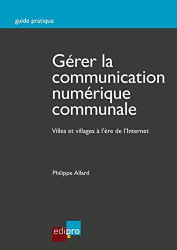 Gérer la communication numérique communale: Guide pratique 2.0 à destination des communes