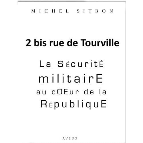 2 bis rue de Tourville. La sécurité militaire au coeur de la République