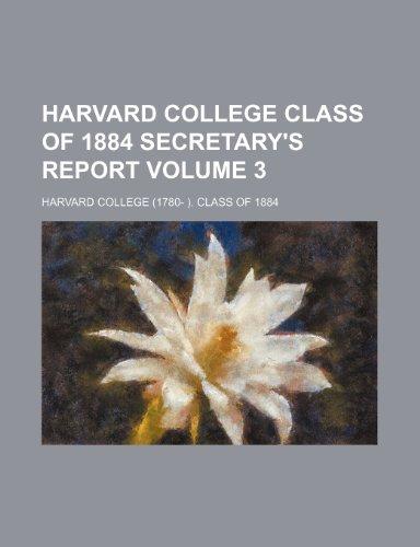 Harvard College Class of 1884 secretary's report Volume 3