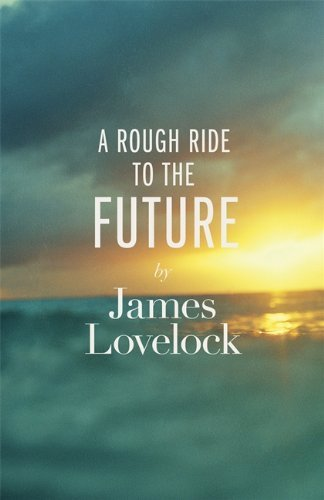 A Rough Ride to the Future: Written by James Lovelock, 2014 Edition, Publisher: Allen Lane [Hardcover]