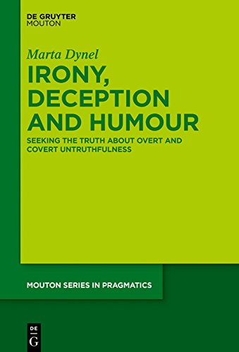Irony, Deception and Humour: Seeking the Truth about Overt and Covert Untruthfulness (Mouton Series in Pragmatics [MSP] Book 21) (English Edition)