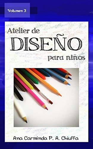 Atelier de Diseño para Niños - Volumen 3 por Ana Carminda P. A. Chiuffa