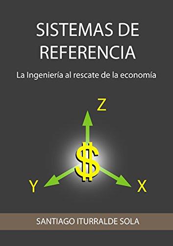 SISTEMAS DE REFERENCIA: LA INGENIERÍA AL RESCATE DE LA ECONOMÍA por SANTIAGO ITURRALDE SOLA