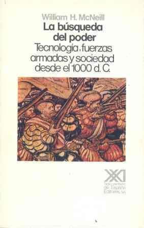 La búsqueda del poder: Tecnología, fuerzas armadas y sociedad desde el 1000 d.C. (Historia) por William Hardy McNeill