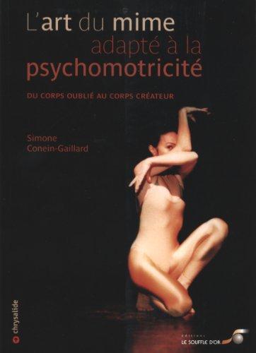 L'art du mime adapté à la psychomotricité : Du coprs oublié au corps créateur par Simone Conein-Gaillard