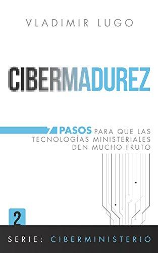 Cibermadurez: 7 pasos para que las tecnologías ministeriales den mucho fruto (Ciberministerio nº 2) por Vladimir Lugo