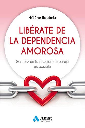 Libérate de la dependencia amorosa: Ser feliz en tu relación de pareja es posible (Spanish Edition)
