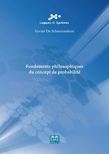 Fondements philosophiques du concept de probabilité: Ouvrage de référence sur la philosophie appliquée aux sciences mathématiques et à la logique (Logiques et systèmes)