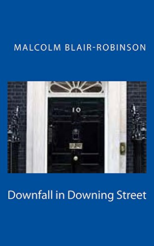 Downfall in Downing Street: Power, Corruption, Lies and Sex by [Blair-Robinson, Malcolm]