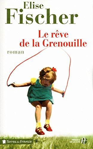 Le rêve de la Grenouille : Une enfance lorraine par Elise Fischer
