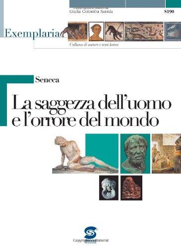 Seneca. La saggezza dell'uomo e l'orrore del mondo. Per i Licei e gli Ist. magistrali