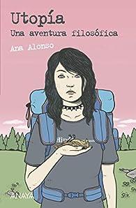 Utopía: Una aventura filosófica  - Leer Y Pensar-Selección) par Ana Alonso