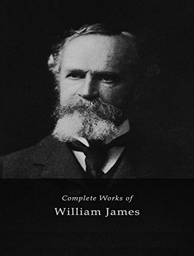 The Complete Works of William James (English Edition)