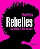 REBELLES, UNE HISTOIRE DU ROCK ALTERNATIF