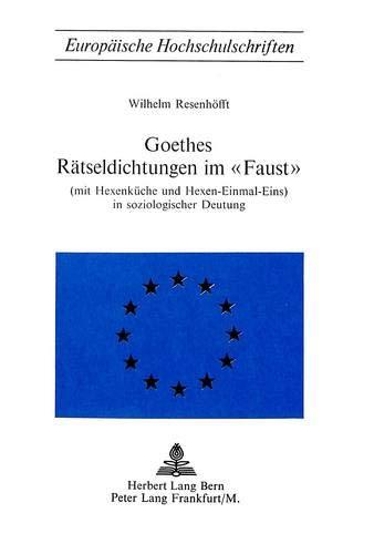 Goethes Rätseldichtungen im Faust: (mit Hexenküche und Hexen-Einmal-Eins) in soziologischer Deutung (Europäische Hochschulschriften / European ... 1: Langue et littérature allemandes, Band 62)